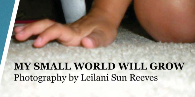 My Small World Will Grow - Photography by Leilani Sun Reeves